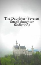 The Daughter (Severus Snape daughter fanfiction) by Potterhead_Moi