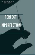Perfect Imperfection by ImNamenDerGeilheit