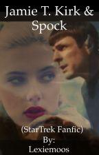 Jamie T. Kirk & Spock (StarTrek Fanfic) •Book 2• by Blondie__Lexie