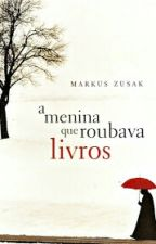 A Menina Que Roubava Livros by SabrinaAlves33