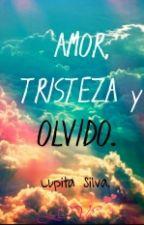 Amor, Tristeza Y Olvido. by lupitasilva2507