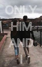 ONLY HIM AND I  by llovexme