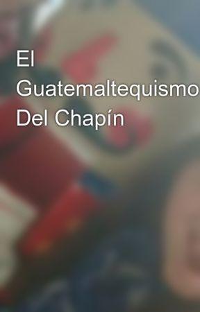 El Guatemaltequismo Del Chapín by LuciaFer31