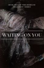 Waiting on You: Book Two of The Demigod Selection by MissMarleneYoung