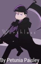 Worthless  by PetuniaFanfic