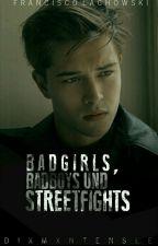 Badgirls, Badboys und Streetfights by Dixmxntensee