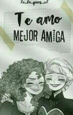 Te Amo, Mejor Amiga.[merelsa] by Xx_La_Pines_xX