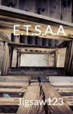 E.T.S.A.A by Jigsaw123