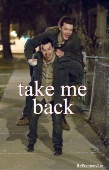 Take Me Back {Shameless}