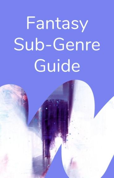 Fantasy Sub-Genre Guide