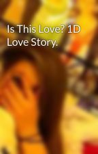Is This Love? 1D Love Story. by JustThatConnieGirl