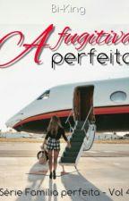 A fugitiva perfeita by Bi-king