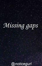 Missing gaps by noticegurl