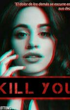 Kill You ✨Camren✨ by -lolottoms