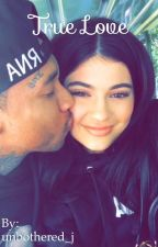 True Love (A Kylie Jenner Fanfiction) by unbothered_j