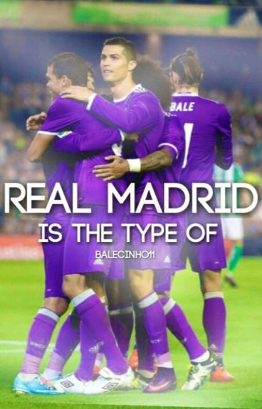 Real Madrid Is The Type Of...