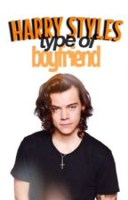 type of boyfriend - harry styles by gretastrawberry