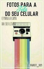 Fotos Para A Tela Do Seu Celular (E Para A Capa Do Seu Livro) by Sweet_321