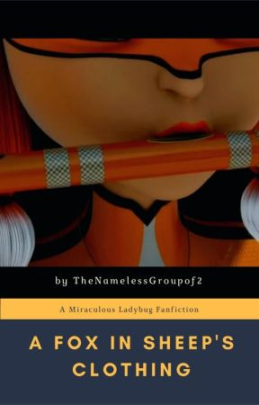 A Fox in Sheep's Clothing: A Miraculous Fanfiction by TheNamelessGroupof2