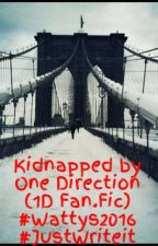 Kidnapped by One Direction (1D Fan.Fic) #Wattys2016 #JustWriteit by LaurzzzDirectioner