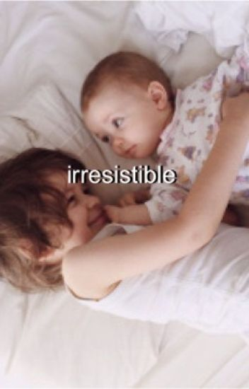 Irresistible- family