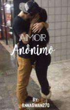 Amor Anônimo  by AnnaSwan270