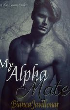 My Alpha Mate {Unedited} by BiancaJavillonar