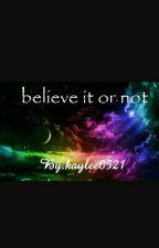 Believe It Or Not by kaylee0521