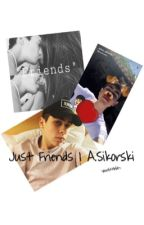 Just friends | A.S by yourlittlebby