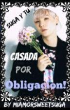 Casada Por Obligacion(Suga Y Tu) by minswagsugalove