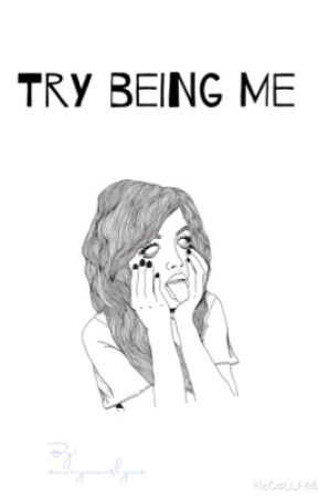 Try Being Me. by AnonymouslyMe
