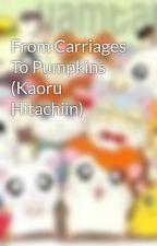 From Carriages To Pumpkins (Kaoru Hitachiin) by Jemini657