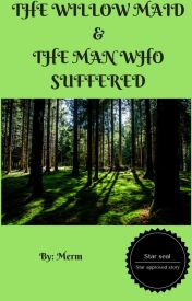 The Willow Maid & The Man Who Suffered by porrimkind