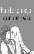 Fuiste Lo Mejor Que Me Paso by rocy516