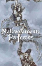 Malevolamente Perfectos by Teemista234