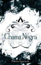A Chama Negra [Completo] by pamelaguerardt