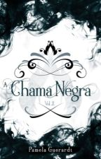 A Chama Negra [Completo] by pamelaguerardt