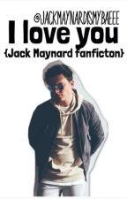 I love you {Jack Maynard fanficton} by jackmaynardismybaeee