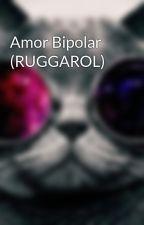 Amor Bipolar (RUGGAROL) by hyny65
