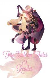 Fire Emblem Fates X Reader by FatedFatesFan234