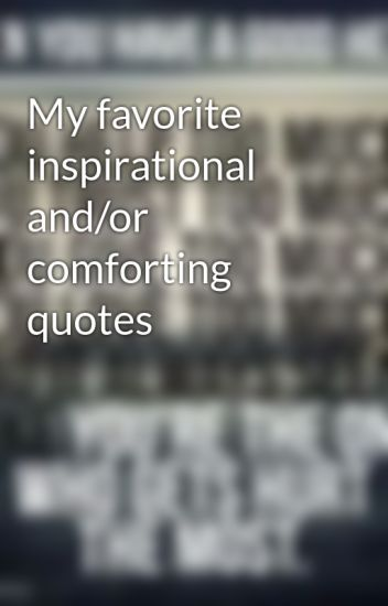 Comforting Quotes Inspiration My Favorite Inspirational Andor Comforting Quotes  Rdoglover