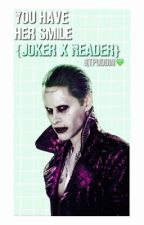 Joker~You have her smile by LexisRoyale