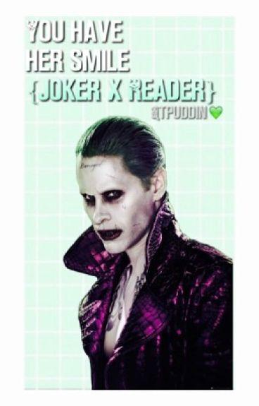 {Joker X Reader}~You have her smile
