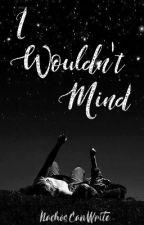 I Wouldn't Mind | Travis x Katelyn | [EDITING V SLOWLY] by NachosCanWrite
