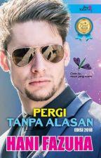 PERGI TANPA ALASAN by hanifazuha
