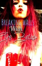 Breaking  Walls with the Beta by kaitlynlovesbooks