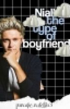 Niall's The Type Of Boyfriend  by A_03Black