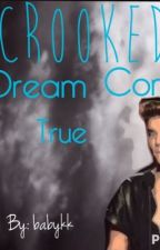 Crooked Dream Come True(Justin Bieber story) by babykk