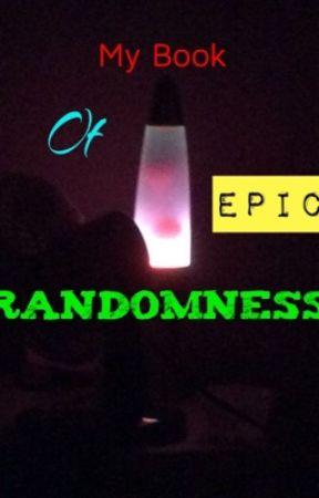 My Book of Epic Randomness  by SilverThePhantom