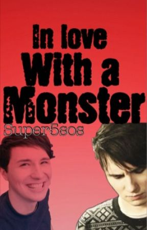 In Love With A Monster (Phan) by super5sos